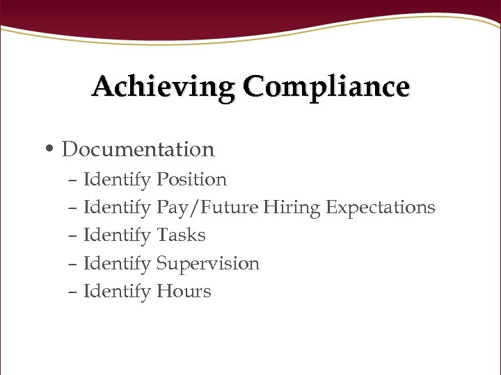 Achieving Compliance • Documentation – Identify Position – Identify Pay/Future Hiring Expectations – Identify