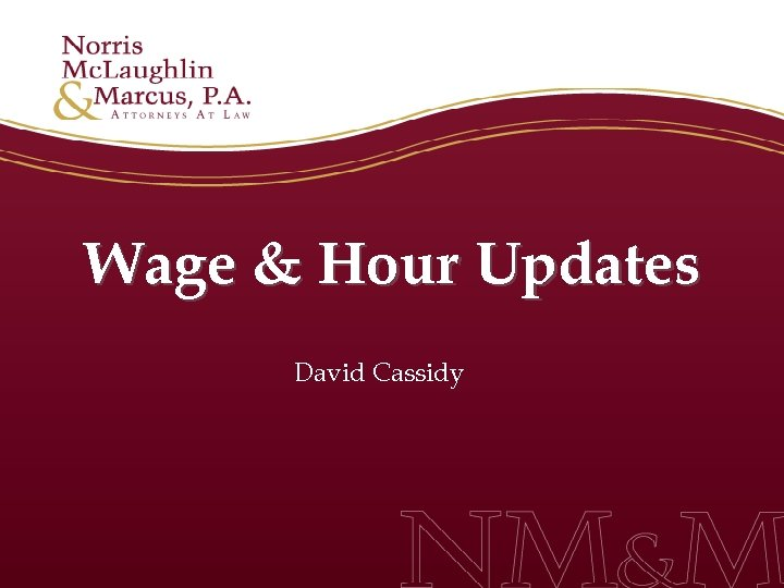 Wage & Hour Updates David Cassidy