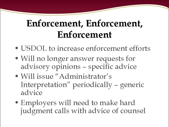 Enforcement, Enforcement • USDOL to increase enforcement efforts • Will no longer answer requests