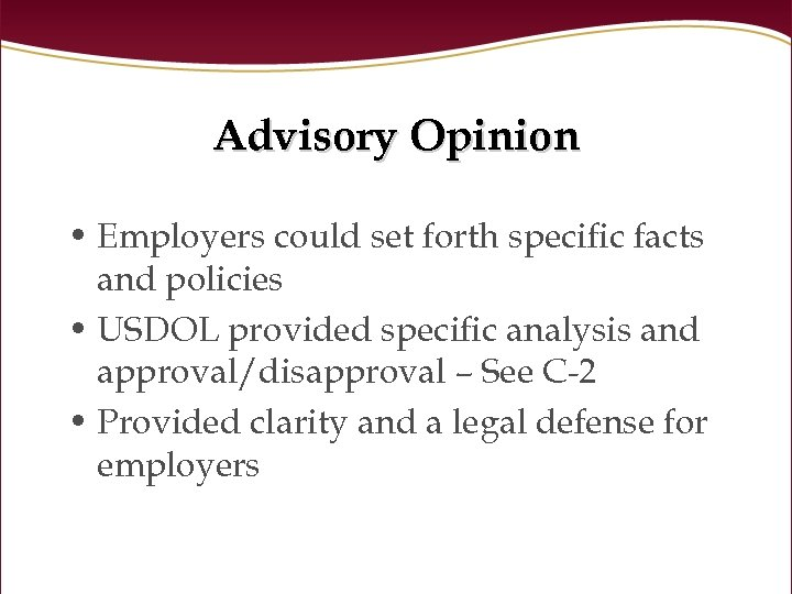 Advisory Opinion • Employers could set forth specific facts and policies • USDOL provided