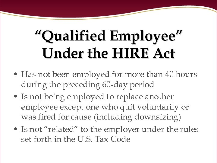 """Qualified Employee"" Under the HIRE Act • Has not been employed for more than"