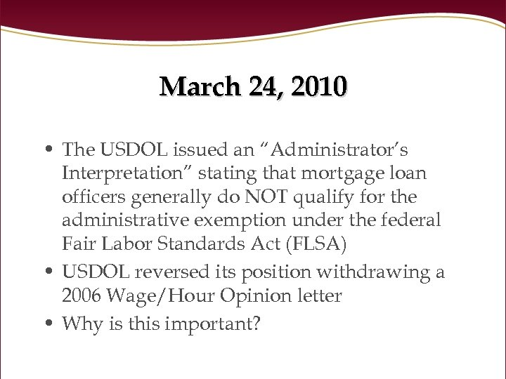 "March 24, 2010 • The USDOL issued an ""Administrator's Interpretation"" stating that mortgage loan"
