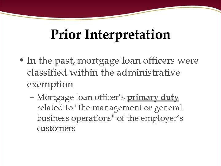 Prior Interpretation • In the past, mortgage loan officers were classified within the administrative