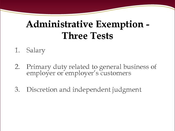 Administrative Exemption Three Tests 1. Salary 2. Primary duty related to general business of