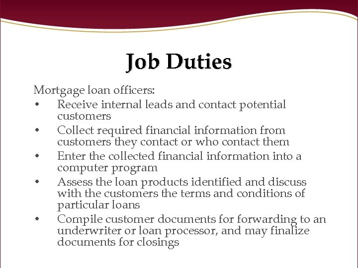 Job Duties Mortgage loan officers: • Receive internal leads and contact potential customers •