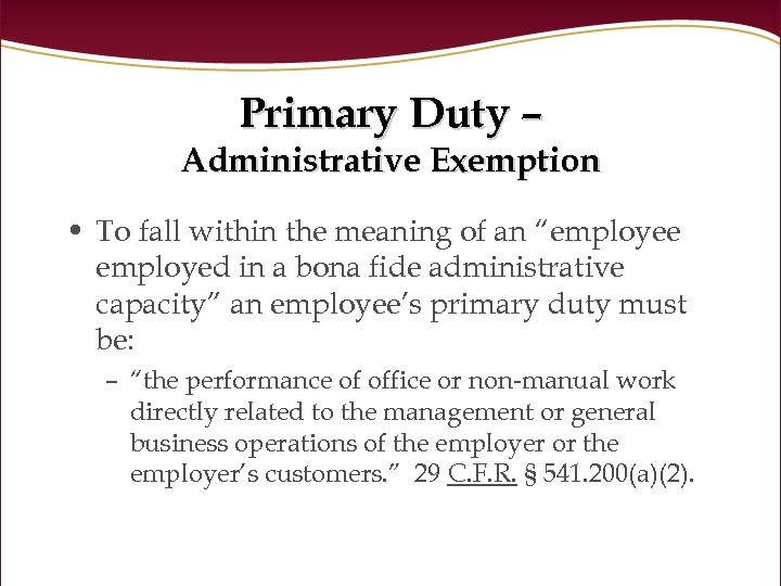 "Primary Duty – Administrative Exemption • To fall within the meaning of an ""employee"