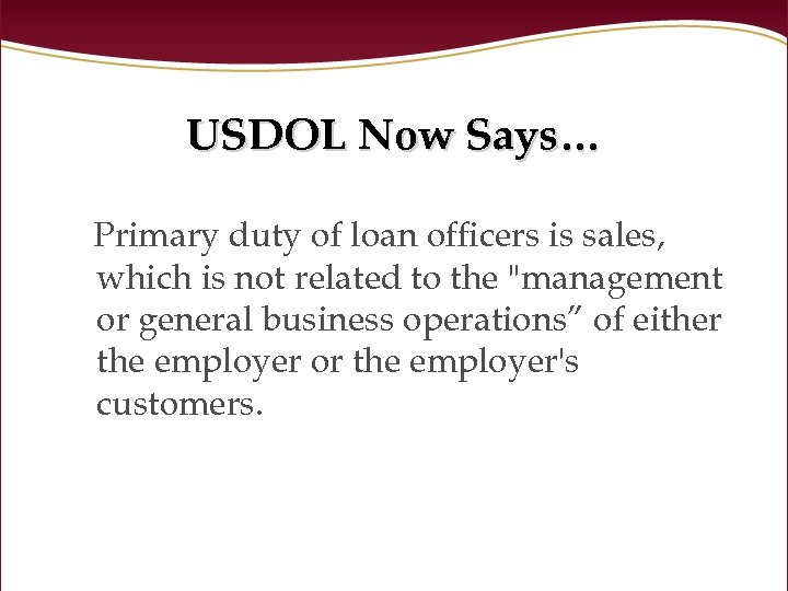 USDOL Now Says… Primary duty of loan officers is sales, which is not related