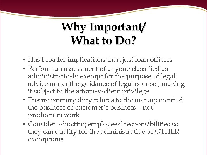 Why Important/ What to Do? • Has broader implications than just loan officers •