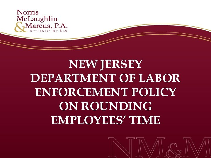 NEW JERSEY DEPARTMENT OF LABOR ENFORCEMENT POLICY ON ROUNDING EMPLOYEES' TIME