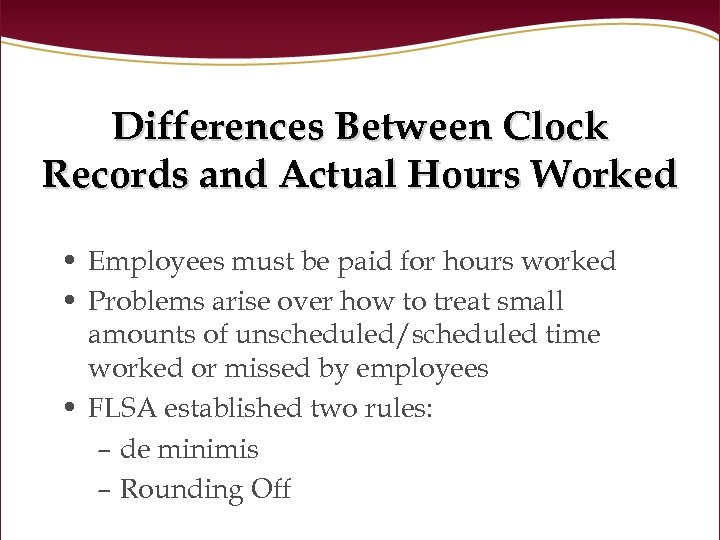 Differences Between Clock Records and Actual Hours Worked • Employees must be paid for
