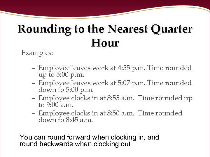 Rounding to the Nearest Quarter Hour Examples: – Employee leaves work at 4: 55