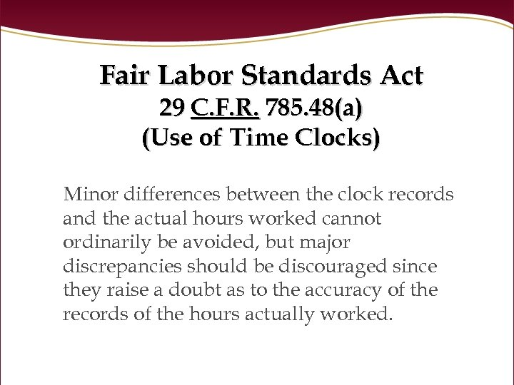 Fair Labor Standards Act 29 C. F. R. 785. 48(a) (Use of Time Clocks)