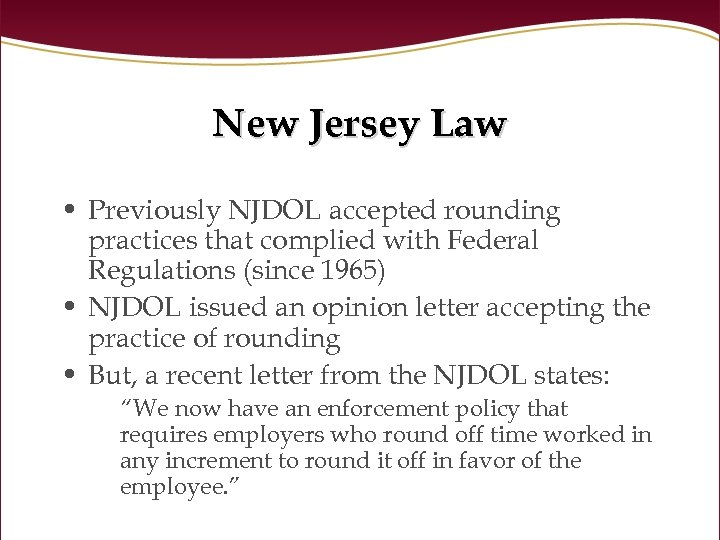 New Jersey Law • Previously NJDOL accepted rounding practices that complied with Federal Regulations