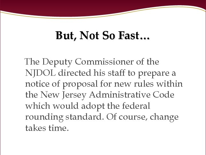 But, Not So Fast… The Deputy Commissioner of the NJDOL directed his staff to