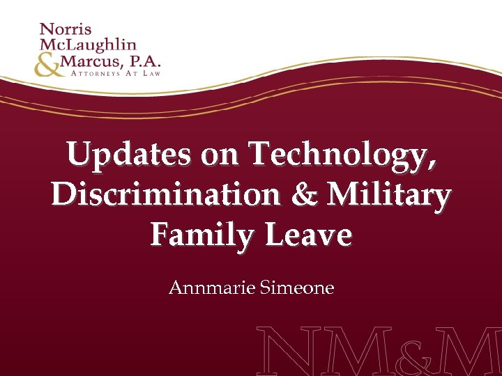Updates on Technology, Discrimination & Military Family Leave Annmarie Simeone