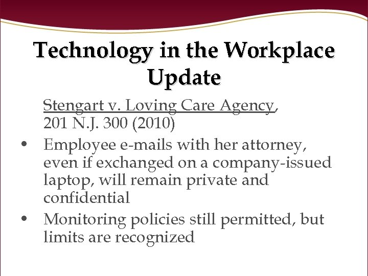 Technology in the Workplace Update Stengart v. Loving Care Agency, 201 N. J. 300
