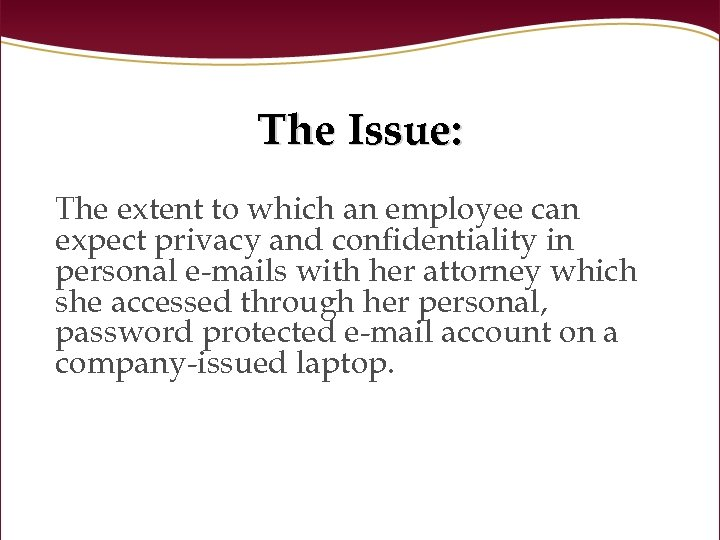 The Issue: The extent to which an employee can expect privacy and confidentiality in