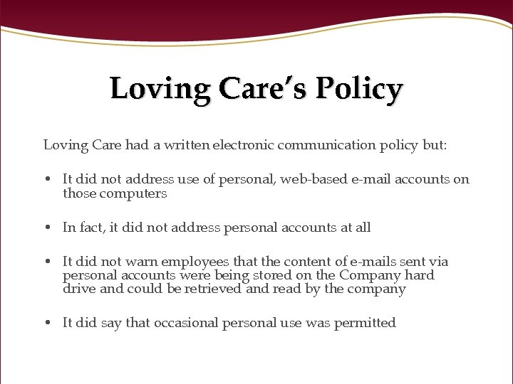 Loving Care's Policy Loving Care had a written electronic communication policy but: • It