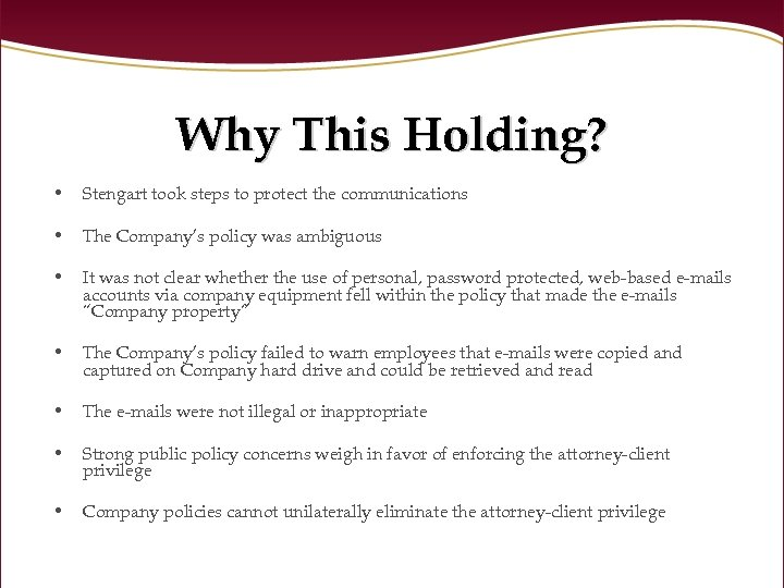 Why This Holding? • Stengart took steps to protect the communications • The Company's