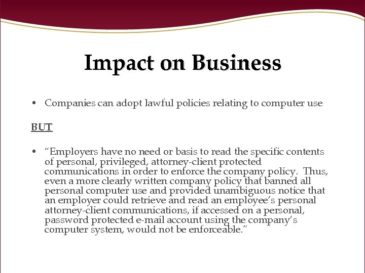 Impact on Business • Companies can adopt lawful policies relating to computer use BUT