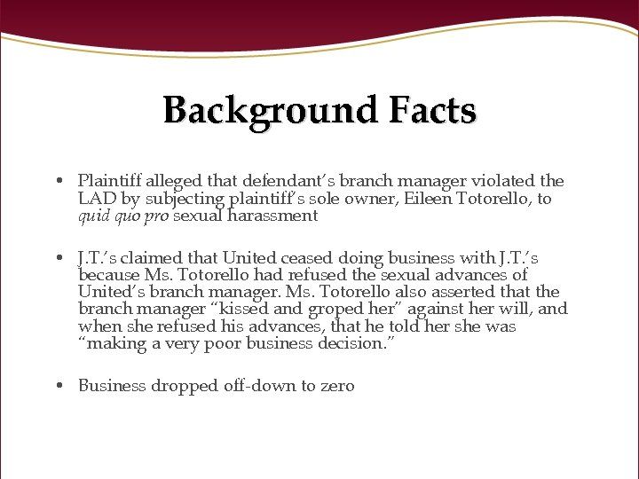 Background Facts • Plaintiff alleged that defendant's branch manager violated the LAD by subjecting