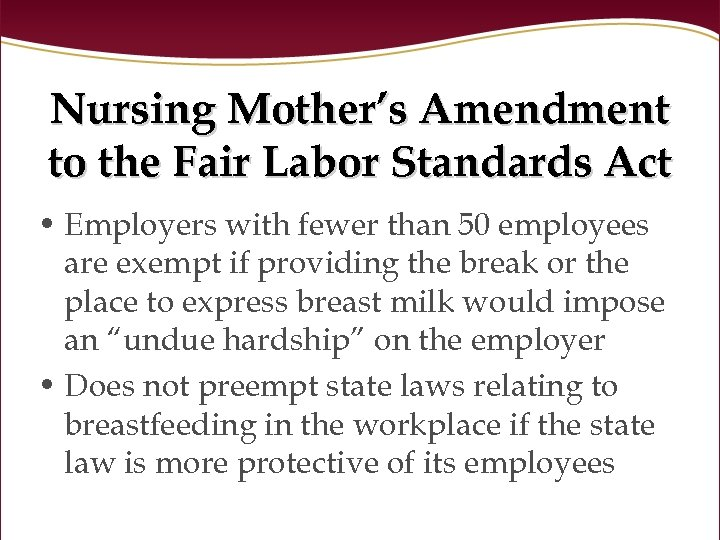 Nursing Mother's Amendment to the Fair Labor Standards Act • Employers with fewer than