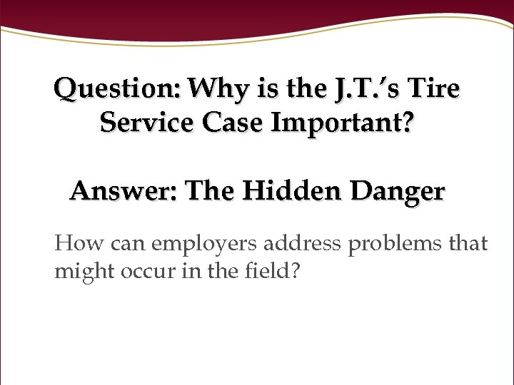 Question: Why is the J. T. 's Tire Service Case Important? Answer: The Hidden