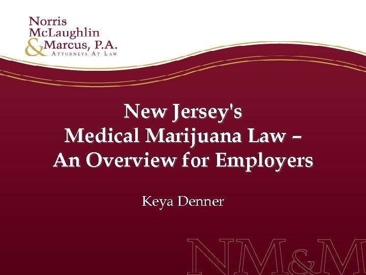 New Jersey's Medical Marijuana Law – An Overview for Employers Keya Denner