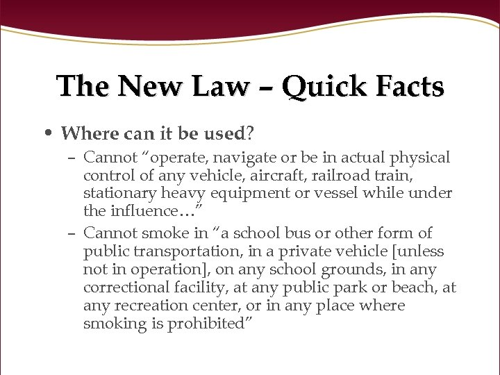 The New Law – Quick Facts • Where can it be used? – Cannot