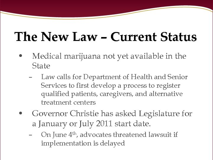 The New Law – Current Status • Medical marijuana not yet available in the