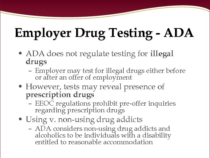 Employer Drug Testing - ADA • ADA does not regulate testing for illegal drugs