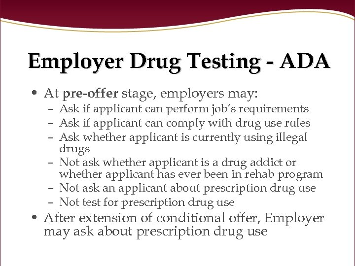 Employer Drug Testing - ADA • At pre-offer stage, employers may: – Ask if