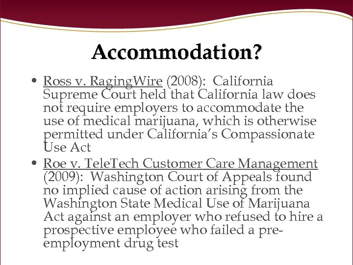 Accommodation? • Ross v. Raging. Wire (2008): California Supreme Court held that California law