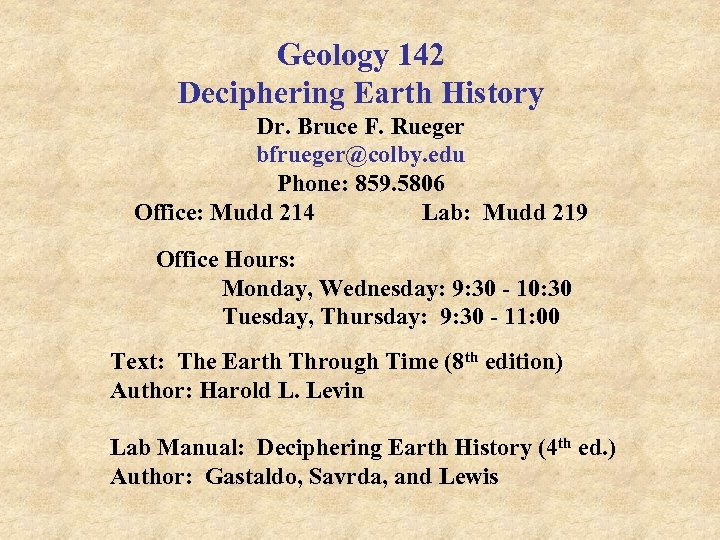 Geology 142 Deciphering Earth History Dr. Bruce F. Rueger bfrueger@colby. edu Phone: 859. 5806