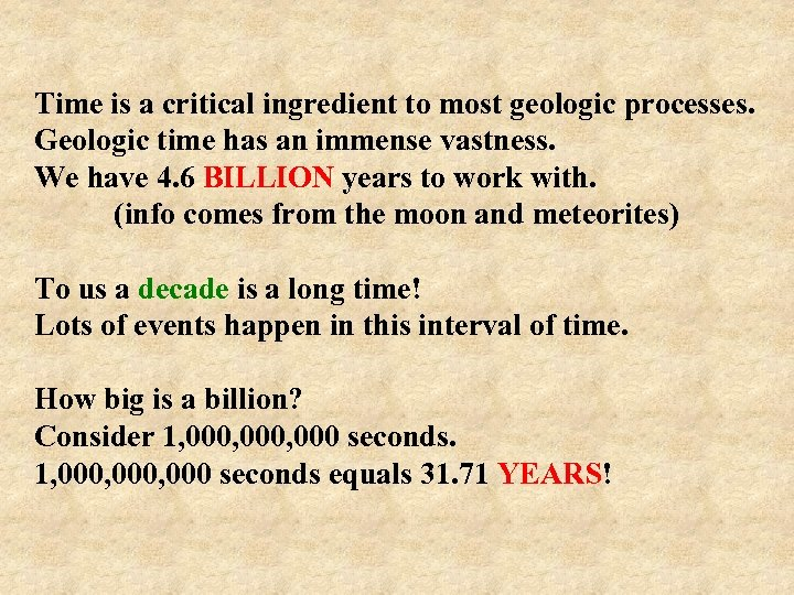Time is a critical ingredient to most geologic processes. Geologic time has an immense