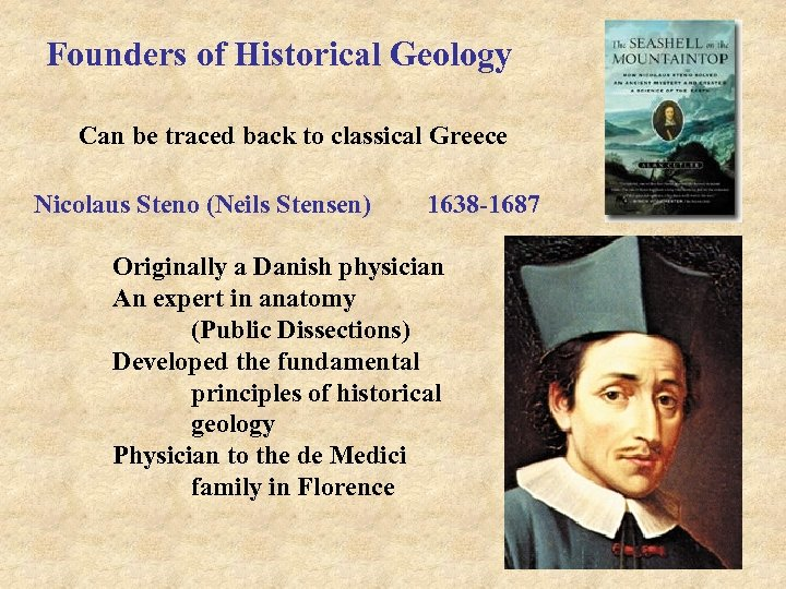 Founders of Historical Geology Can be traced back to classical Greece Nicolaus Steno (Neils