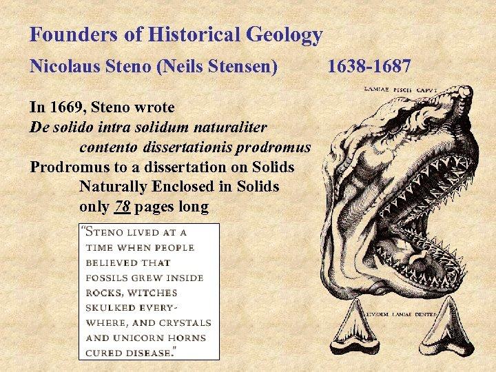 Founders of Historical Geology Nicolaus Steno (Neils Stensen) In 1669, Steno wrote De solido