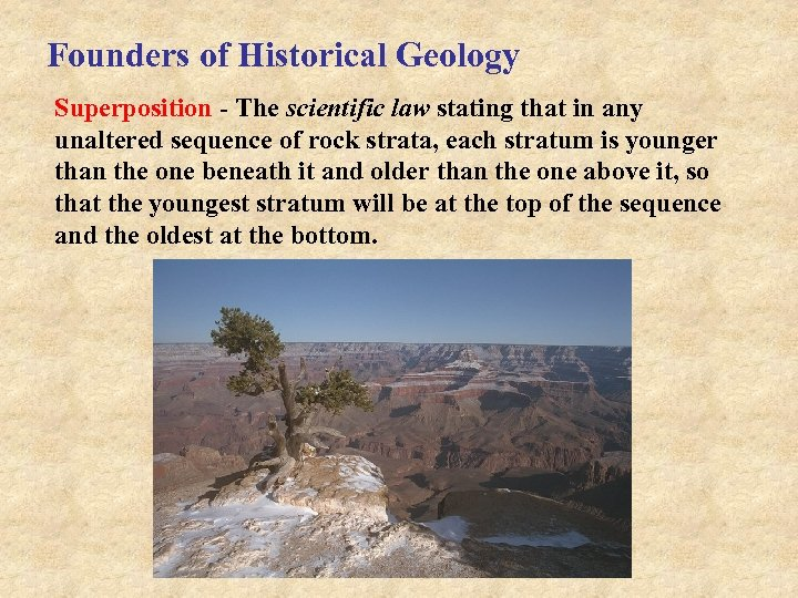 Founders of Historical Geology Superposition - The scientific law stating that in any unaltered