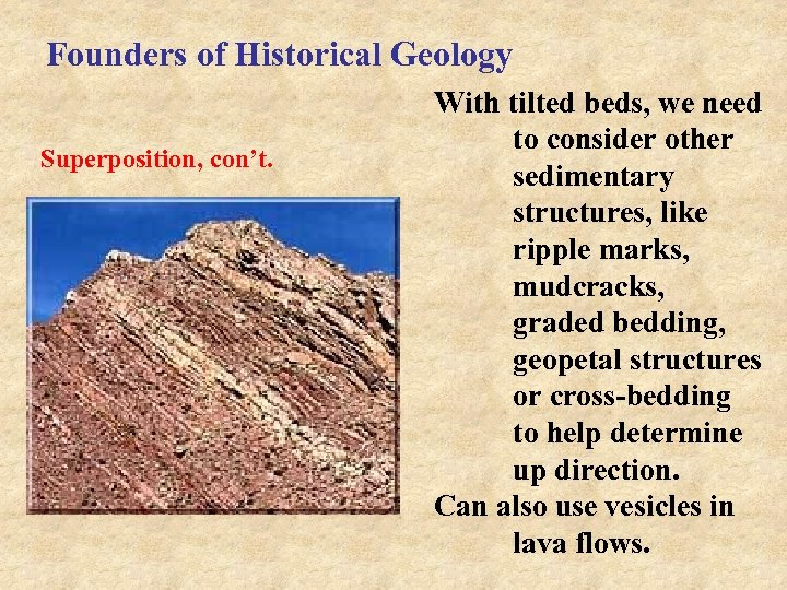 Founders of Historical Geology Superposition, con't. With tilted beds, we need to consider other