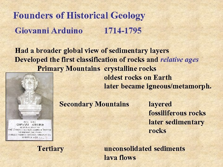Founders of Historical Geology Giovanni Arduino 1714 -1795 Had a broader global view of