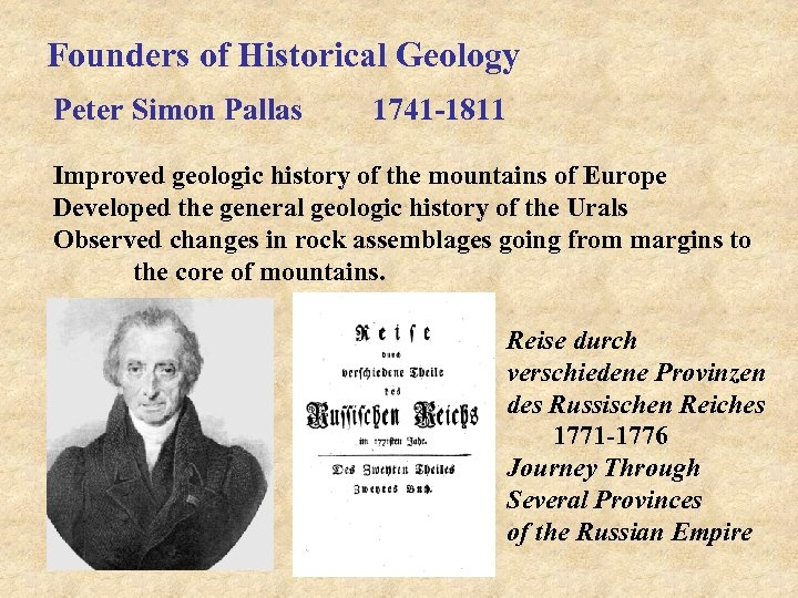 Founders of Historical Geology Peter Simon Pallas 1741 -1811 Improved geologic history of the