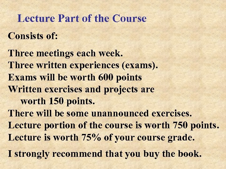 Lecture Part of the Course Consists of: Three meetings each week. Three written experiences