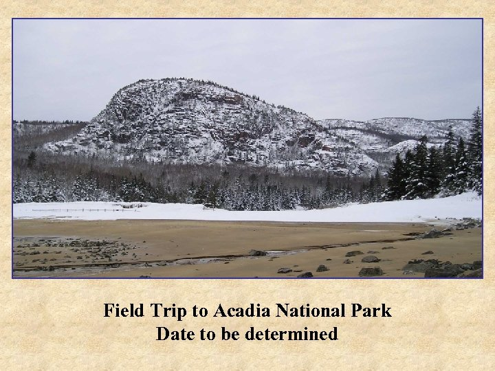 Field Trip to Acadia National Park Date to be determined