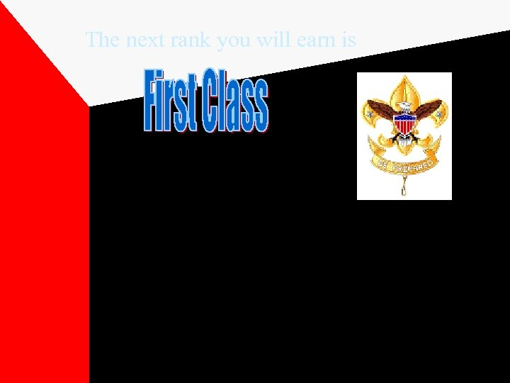 The next rank you will earn is When you earn the rank of First