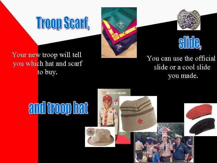 Your new troop will tell you which hat and scarf to buy. You can