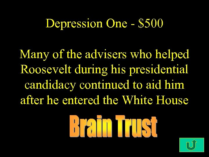 Depression One - $500 Many of the advisers who helped Roosevelt during his presidential