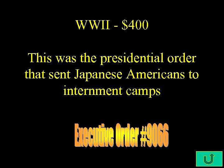 WWII - $400 This was the presidential order that sent Japanese Americans to internment