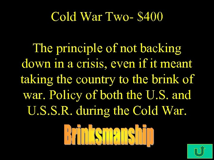Cold War Two- $400 The principle of not backing down in a crisis, even