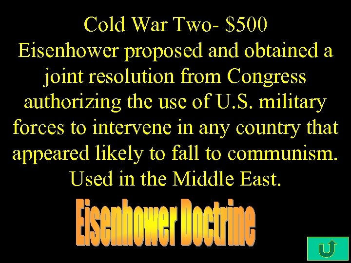Cold War Two- $500 Eisenhower proposed and obtained a joint resolution from Congress authorizing