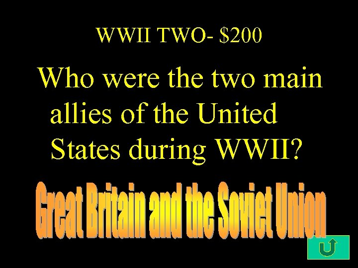 WWII TWO- $200 Who were the two main allies of the United States during